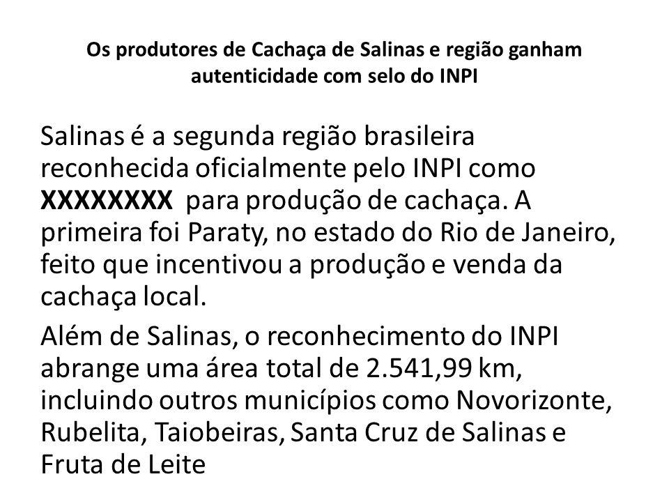 Os produtores de Cachaça de Salinas e região ganham autenticidade com selo do INPI Salinas é a segunda região brasileira reconhecida oficialmente pelo