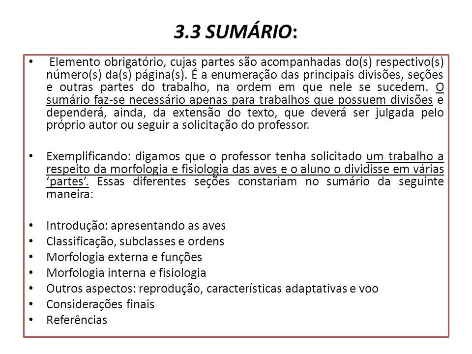 3.3 SUMÁRIO: Elemento obrigatório, cujas partes são acompanhadas do(s) respectivo(s) número(s) da(s) página(s). É a enumeração das principais divisões