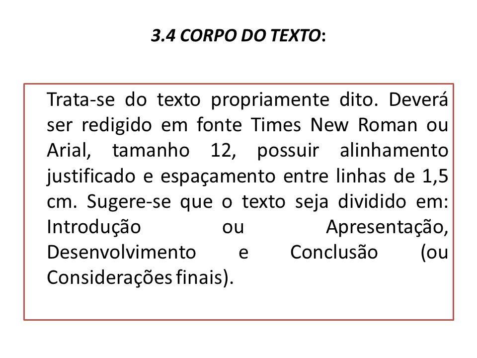 3.4 CORPO DO TEXTO: Trata-se do texto propriamente dito. Deverá ser redigido em fonte Times New Roman ou Arial, tamanho 12, possuir alinhamento justif
