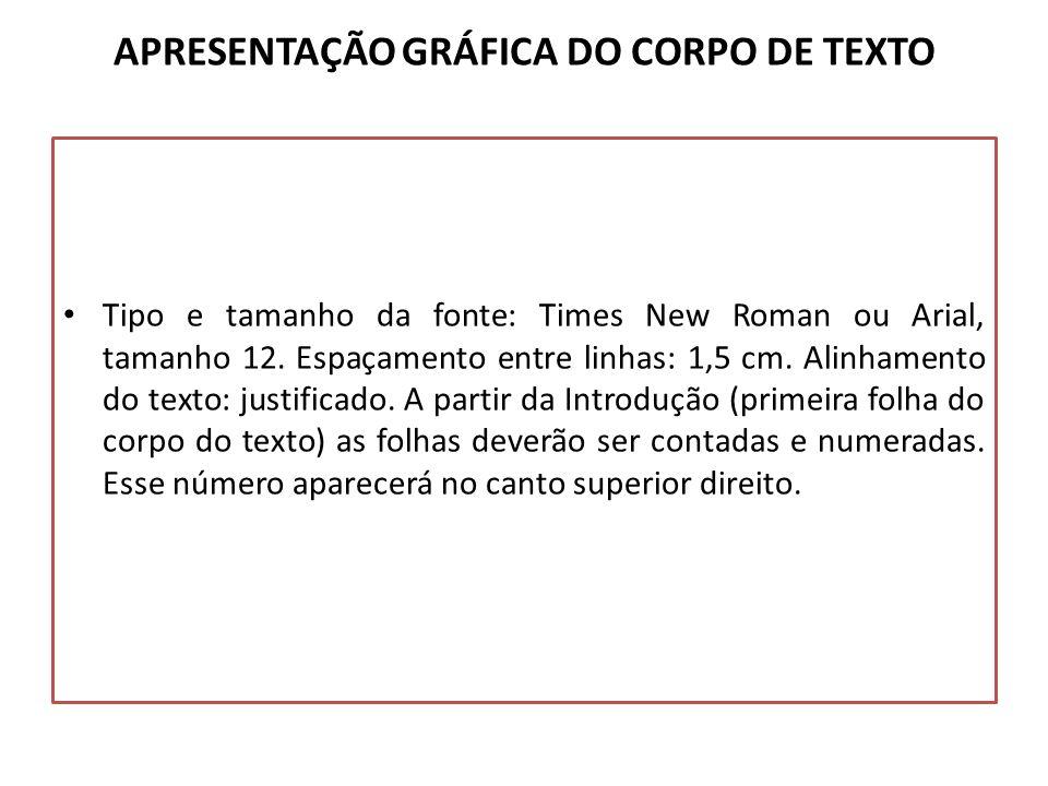 APRESENTAÇÃO GRÁFICA DO CORPO DE TEXTO Tipo e tamanho da fonte: Times New Roman ou Arial, tamanho 12. Espaçamento entre linhas: 1,5 cm. Alinhamento do