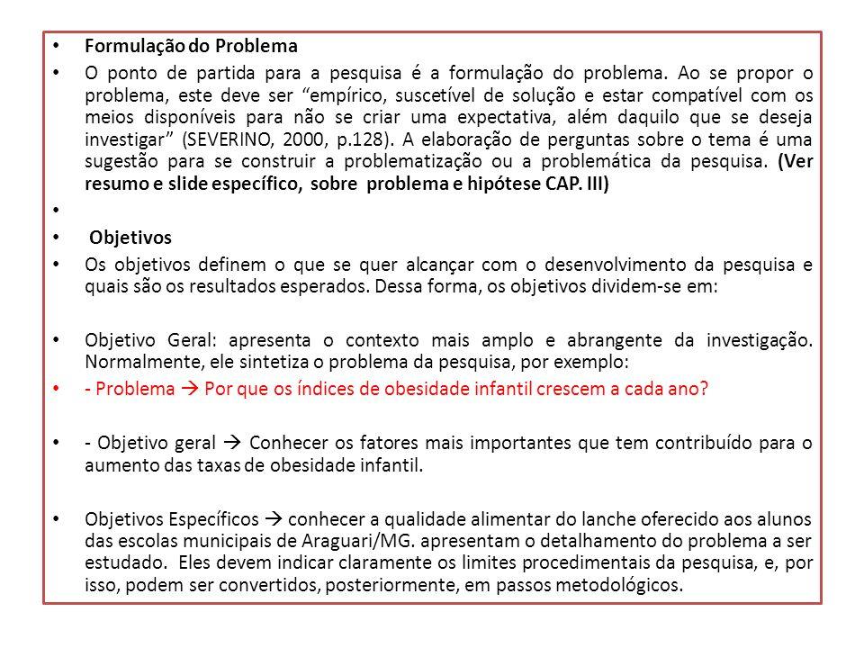 """Formulação do Problema O ponto de partida para a pesquisa é a formulação do problema. Ao se propor o problema, este deve ser """"empírico, suscetível de"""