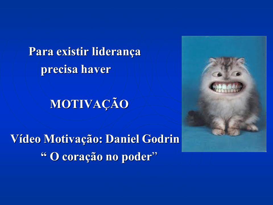 Para existir liderança precisa haver precisa haver MOTIVAÇÃO MOTIVAÇÃO Vídeo Motivação: Daniel Godrin O coração no poder O coração no poder