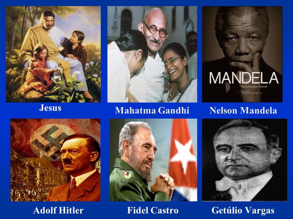 Jesus Mahatma GandhiNelson Mandela Adolf HitlerGetúlio VargasFidel Castro