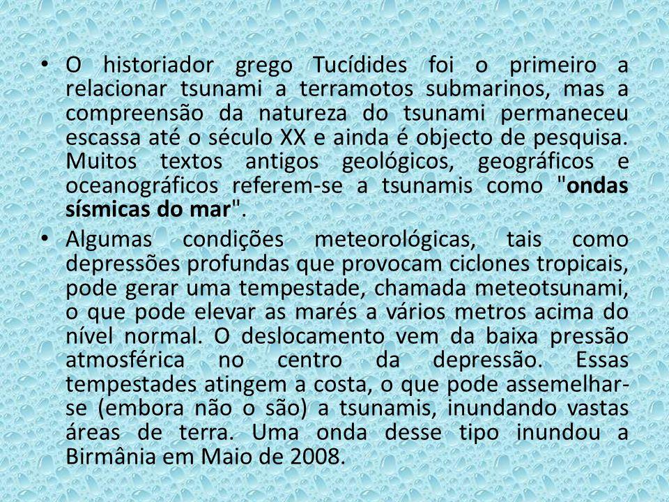 O historiador grego Tucídides foi o primeiro a relacionar tsunami a terramotos submarinos, mas a compreensão da natureza do tsunami permaneceu escassa