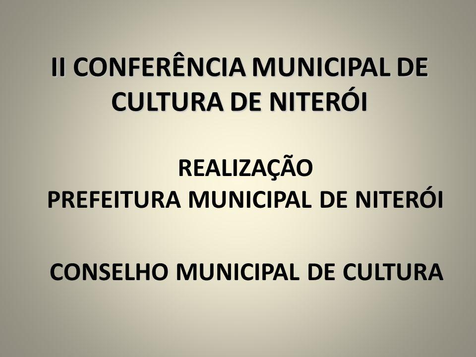 II CONFERÊNCIA MUNICIPAL DE CULTURA DE NITERÓI REALIZAÇÃO PREFEITURA MUNICIPAL DE NITERÓI CONSELHO MUNICIPAL DE CULTURA