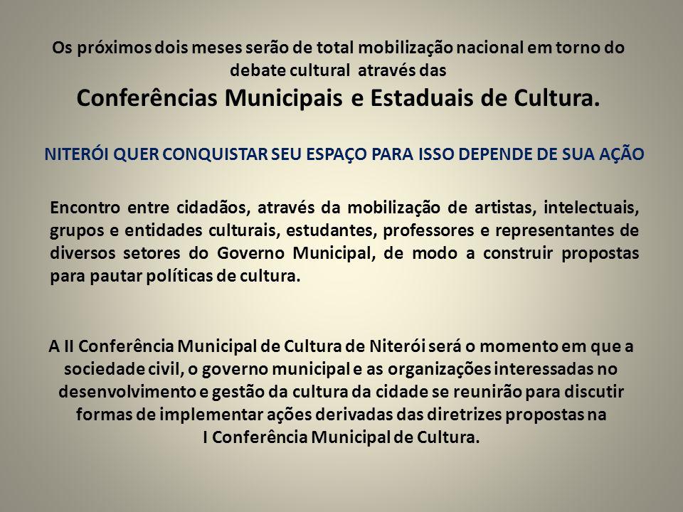 Os próximos dois meses serão de total mobilização nacional em torno do debate cultural através das Conferências Municipais e Estaduais de Cultura.