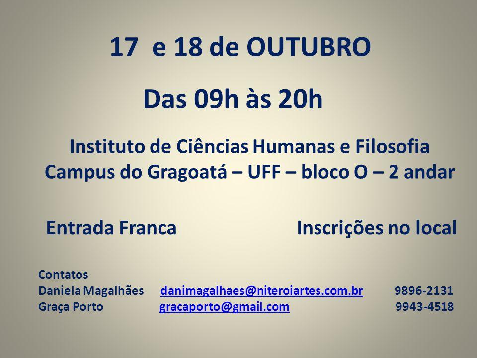 17 e 18 de OUTUBRO Das 09h às 20h Instituto de Ciências Humanas e Filosofia Campus do Gragoatá – UFF – bloco O – 2 andar Entrada Franca Inscrições no local Contatos Daniela Magalhães danimagalhaes@niteroiartes.com.br 9896-2131danimagalhaes@niteroiartes.com.br Graça Porto gracaporto@gmail.com 9943-4518gracaporto@gmail.com