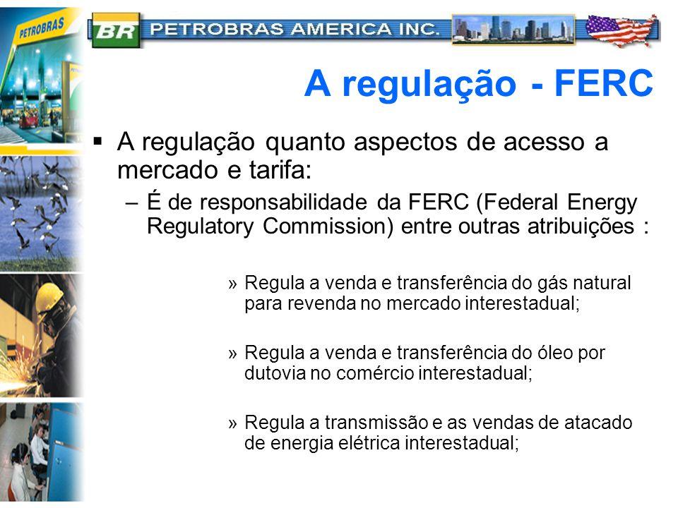A regulação - FERC  A regulação quanto aspectos de acesso a mercado e tarifa: –É de responsabilidade da FERC (Federal Energy Regulatory Commission) e