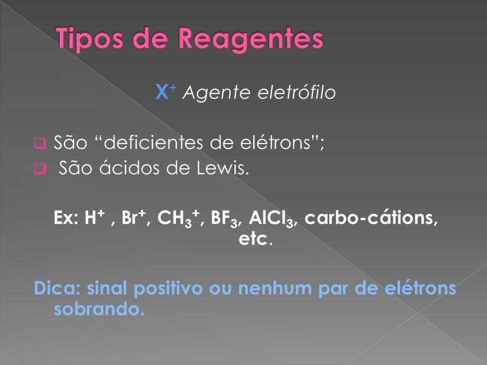 X + Agente eletrófilo  São deficientes de elétrons ;  São ácidos de Lewis.