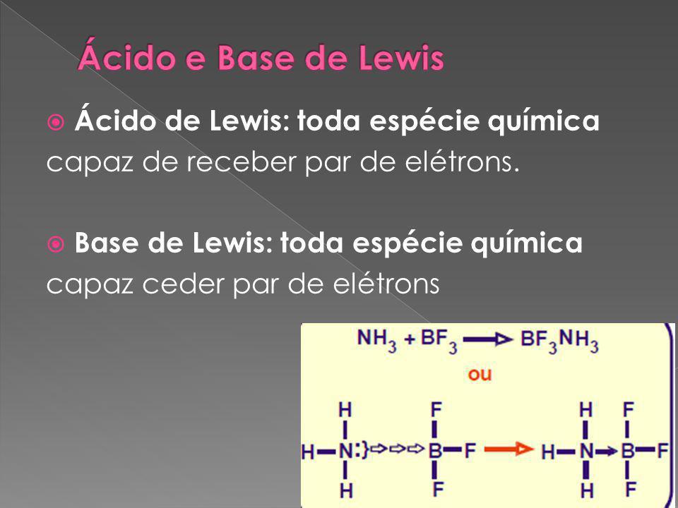  Ácido de Lewis: toda espécie química capaz de receber par de elétrons.