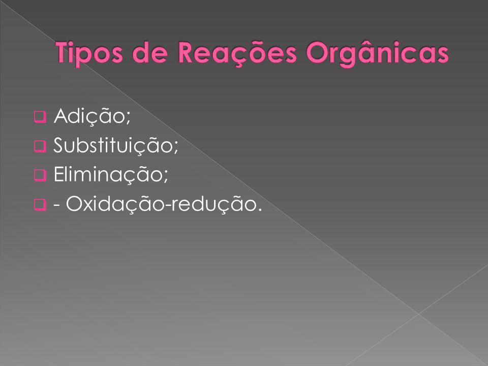  Adição;  Substituição;  Eliminação;  - Oxidação-redução.