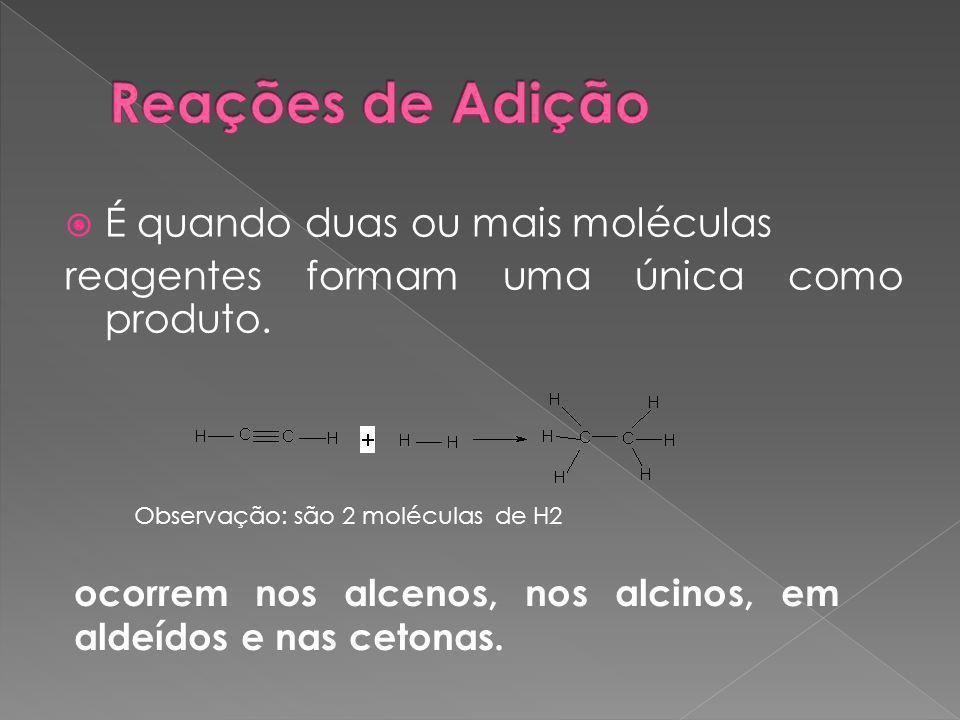  É quando duas ou mais moléculas reagentes formam uma única como produto.