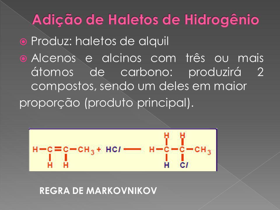  Produz: haletos de alquil  Alcenos e alcinos com três ou mais átomos de carbono: produzirá 2 compostos, sendo um deles em maior proporção (produto principal).