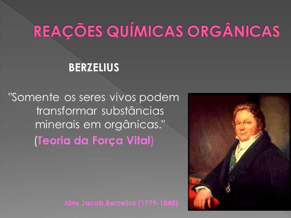 BERZELIUS Somente os seres vivos podem transformar substâncias minerais em orgânicas. ( Teoria da Força Vital ) Jöns Jacob Berzelius (1779-1848)