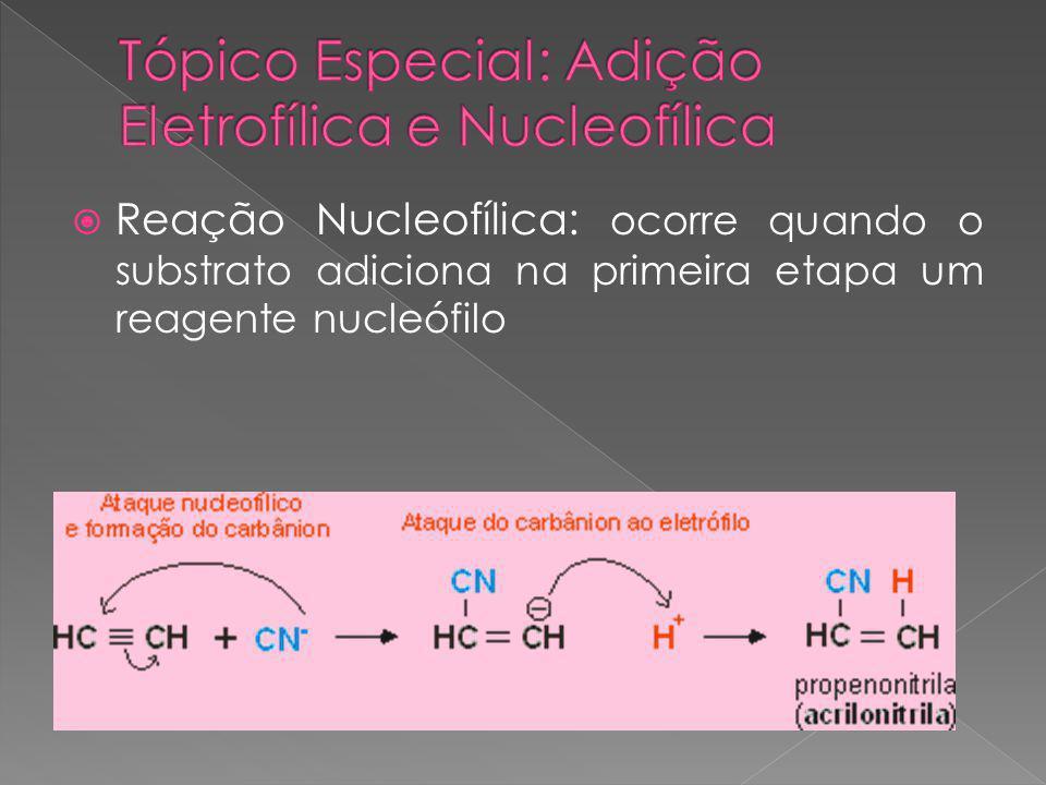  Reação Nucleofílica: ocorre quando o substrato adiciona na primeira etapa um reagente nucleófilo