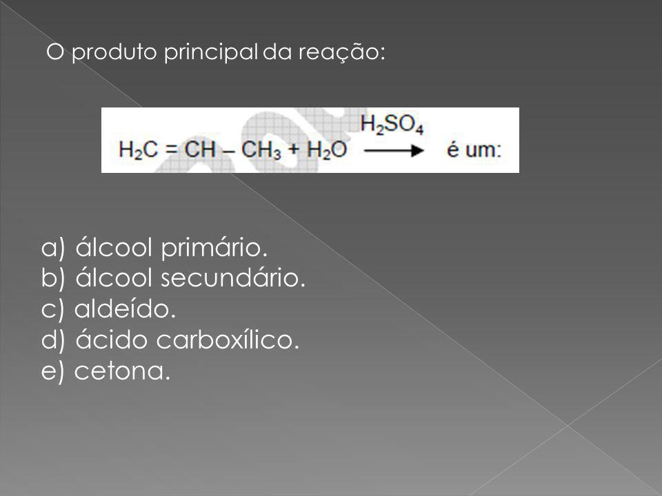 O produto principal da reação: a) álcool primário.