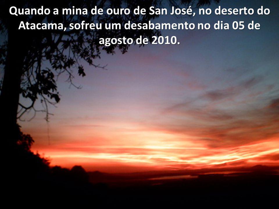 Quando a mina de ouro de San José, no deserto do Atacama, sofreu um desabamento no dia 05 de agosto de 2010.