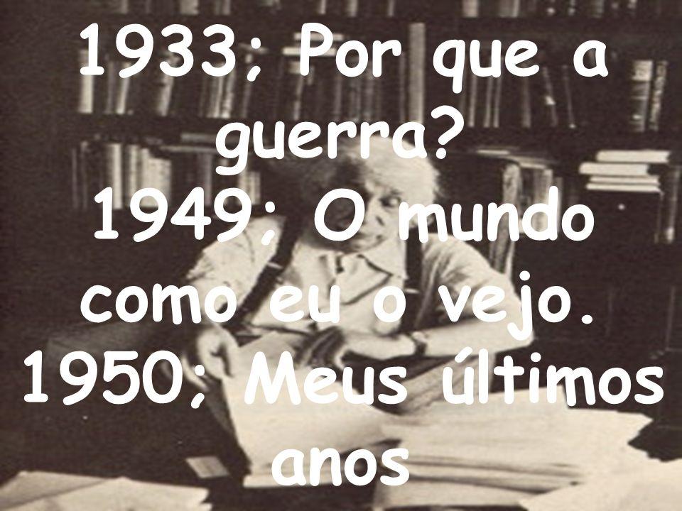 1933; Por que a guerra? 1949; O mundo como eu o vejo. 1950; Meus últimos anos