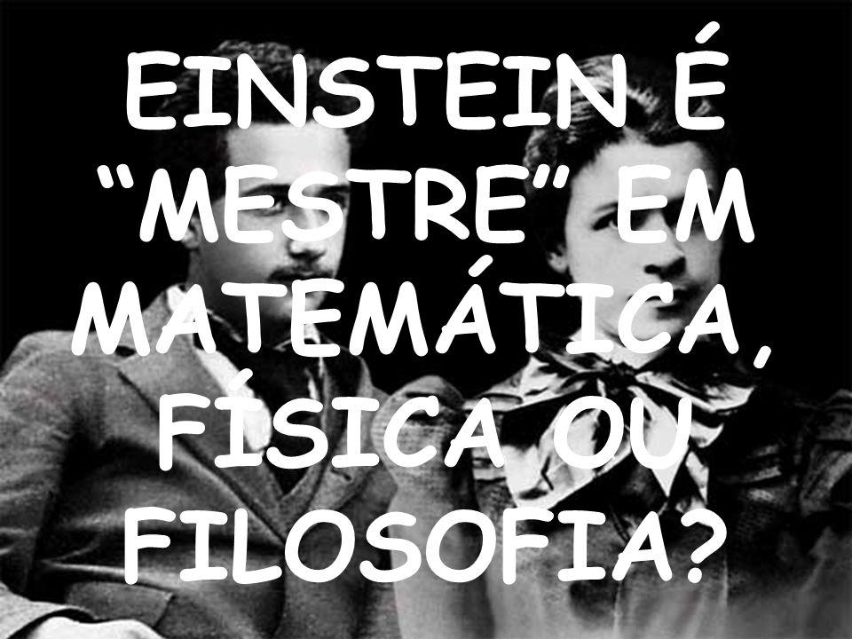 EINSTEIN É MESTRE EM MATEMÁTICA, FÍSICA OU FILOSOFIA?