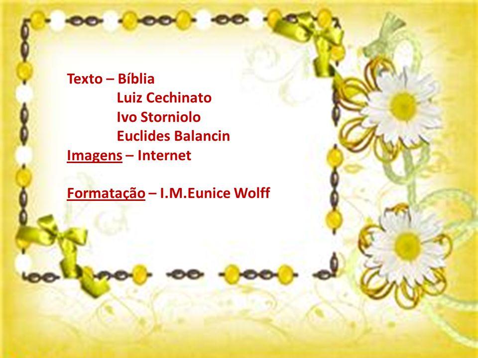Texto – Bíblia Luiz Cechinato Ivo Storniolo Euclides Balancin Imagens – Internet Formatação – I.M.Eunice Wolff