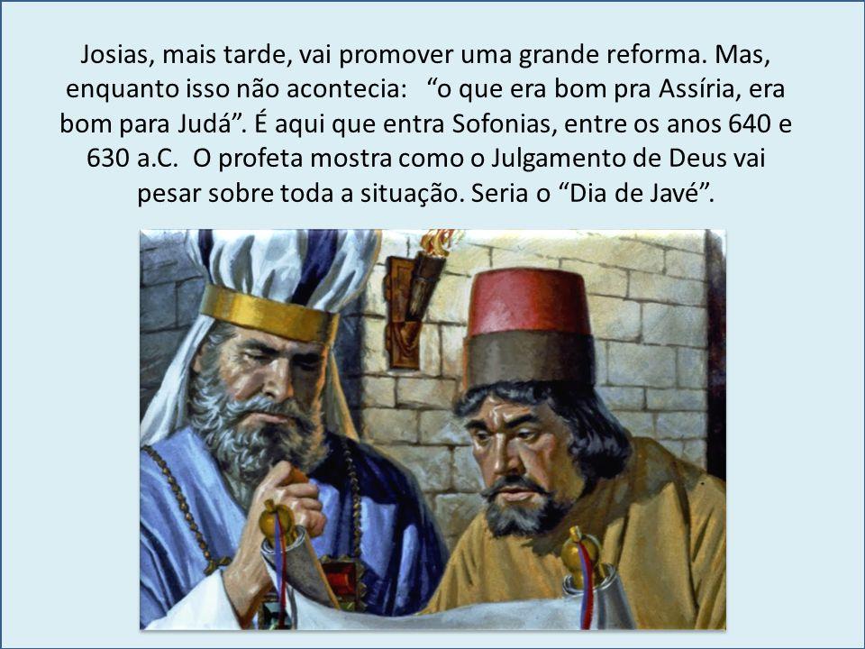 """Josias, mais tarde, vai promover uma grande reforma. Mas, enquanto isso não acontecia: """"o que era bom pra Assíria, era bom para Judá"""". É aqui que entr"""