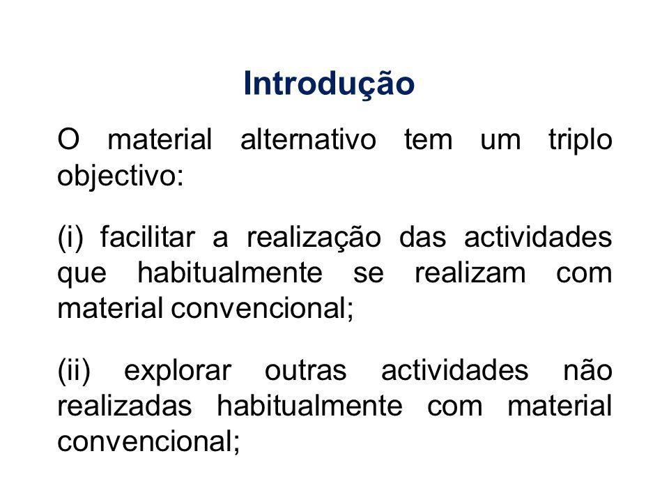 O material alternativo tem um triplo objectivo: (iii) possibilitar e descobrir o uso do material convencional não específico para Educação Física (Carles et al, 1994).