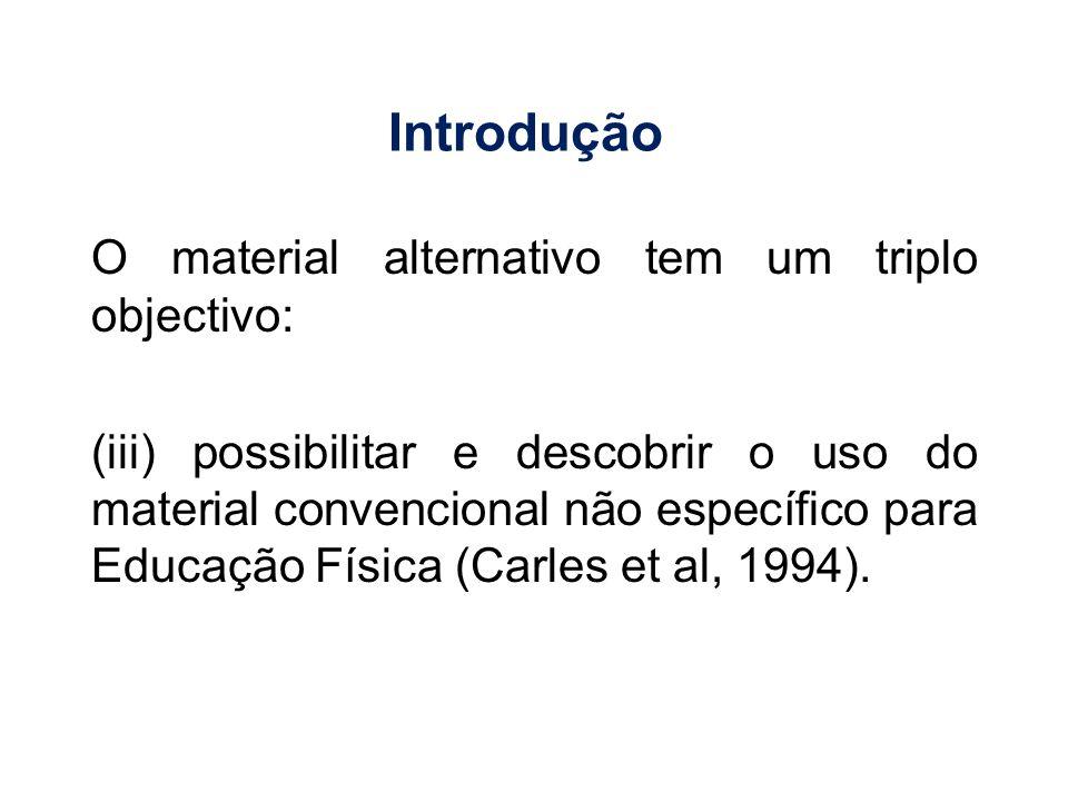O material alternativo tem um triplo objectivo: (iii) possibilitar e descobrir o uso do material convencional não específico para Educação Física (Car
