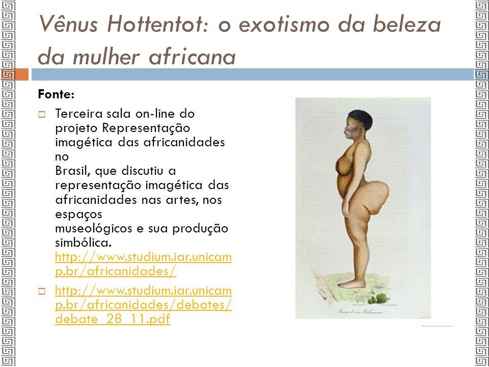 Vênus Hottentot: o exotismo da beleza da mulher africana Fonte:  Terceira sala on-line do projeto Representação imagética das africanidades no Brasil