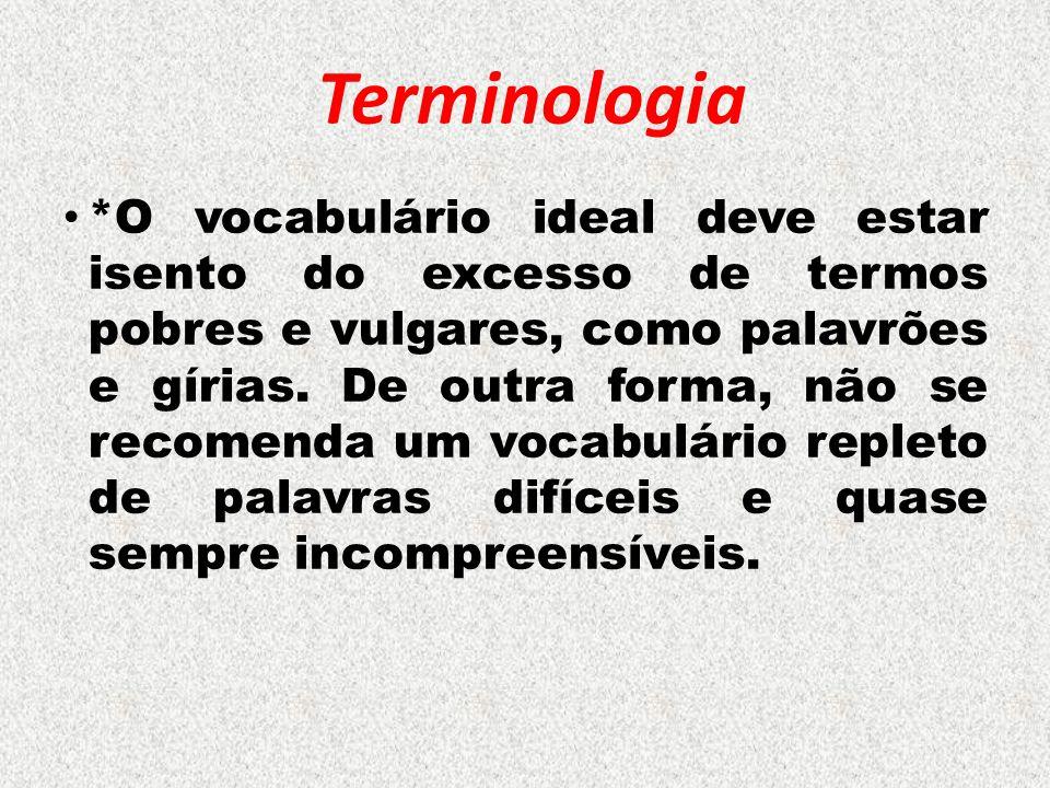 Terminologia *O vocabulário ideal deve estar isento do excesso de termos pobres e vulgares, como palavrões e gírias. De outra forma, não se recomenda
