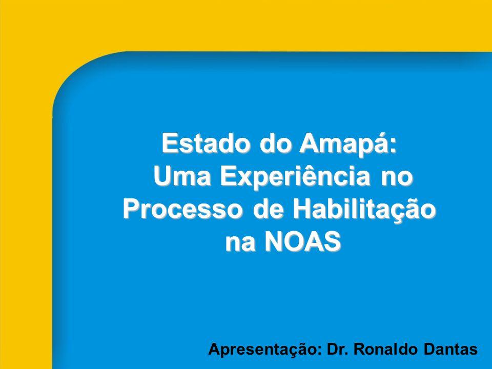 Estado do Amapá: Uma Experiência no Uma Experiência no Processo de Habilitação na NOAS na NOAS Apresentação: Dr.