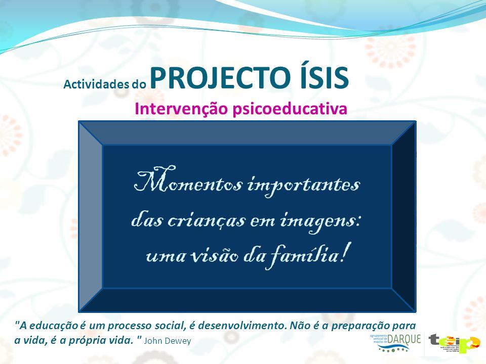 Actividades do PROJECTO ÍSIS Intervenção psicoeducativa A educação é um processo social, é desenvolvimento.