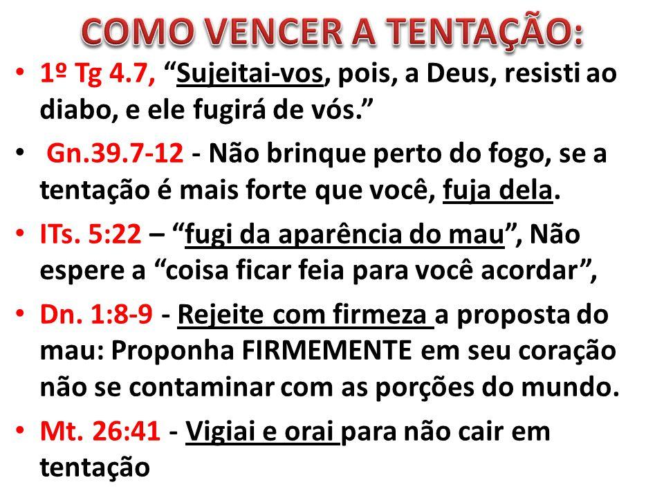 """1º Tg 4.7, """"Sujeitai-vos, pois, a Deus, resisti ao diabo, e ele fugirá de vós."""" Gn.39.7-12 - Não brinque perto do fogo, se a tentação é mais forte que"""