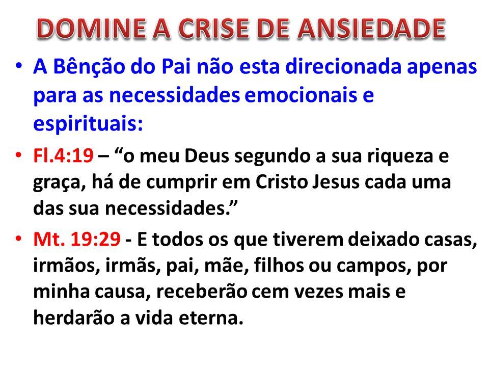 """A Bênção do Pai não esta direcionada apenas para as necessidades emocionais e espirituais: Fl.4:19 – """"o meu Deus segundo a sua riqueza e graça, há de"""