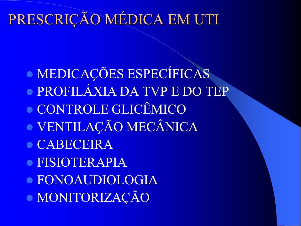 PRESCRIÇÃO MÉDICA EM UTI MEDICAÇÕES ESPECÍFICAS PROFILÁXIA DA TVP E DO TEP CONTROLE GLICÊMICO VENTILAÇÃO MECÂNICA CABECEIRA FISIOTERAPIA FONOAUDIOLOGI