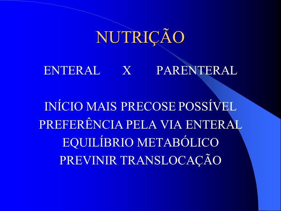 NUTRIÇÃO ENTERAL X PARENTERAL INÍCIO MAIS PRECOSE POSSÍVEL PREFERÊNCIA PELA VIA ENTERAL EQUILÍBRIO METABÓLICO PREVINIR TRANSLOCAÇÃO