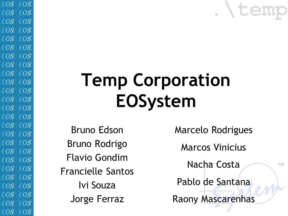 Temp Corporation EOSystem Bruno Edson Bruno Rodrigo Flavio Gondim Francielle Santos Ivi Souza Jorge Ferraz Marcelo Rodrigues Marcos Vinicius Nacha Cos