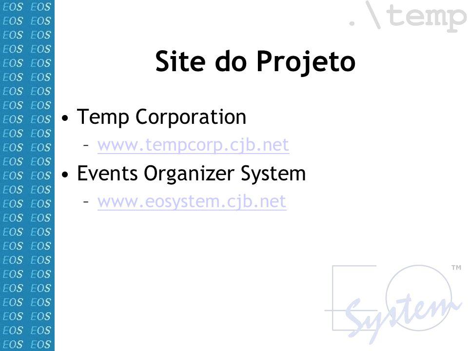 Site do Projeto Temp Corporation –www.tempcorp.cjb.netwww.tempcorp.cjb.net Events Organizer System –www.eosystem.cjb.netwww.eosystem.cjb.net