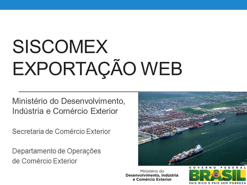 SISCOMEX EXPORTAÇÃO WEB Ministério do Desenvolvimento, Indústria e Comércio Exterior Secretaria de Comércio Exterior Departamento de Operações de Comé