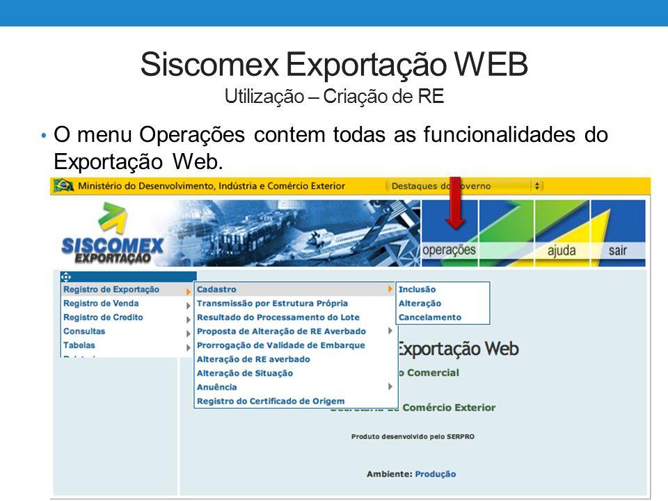 Siscomex Exportação WEB Utilização – Criação de RE O menu Operações contem todas as funcionalidades do Exportação Web.