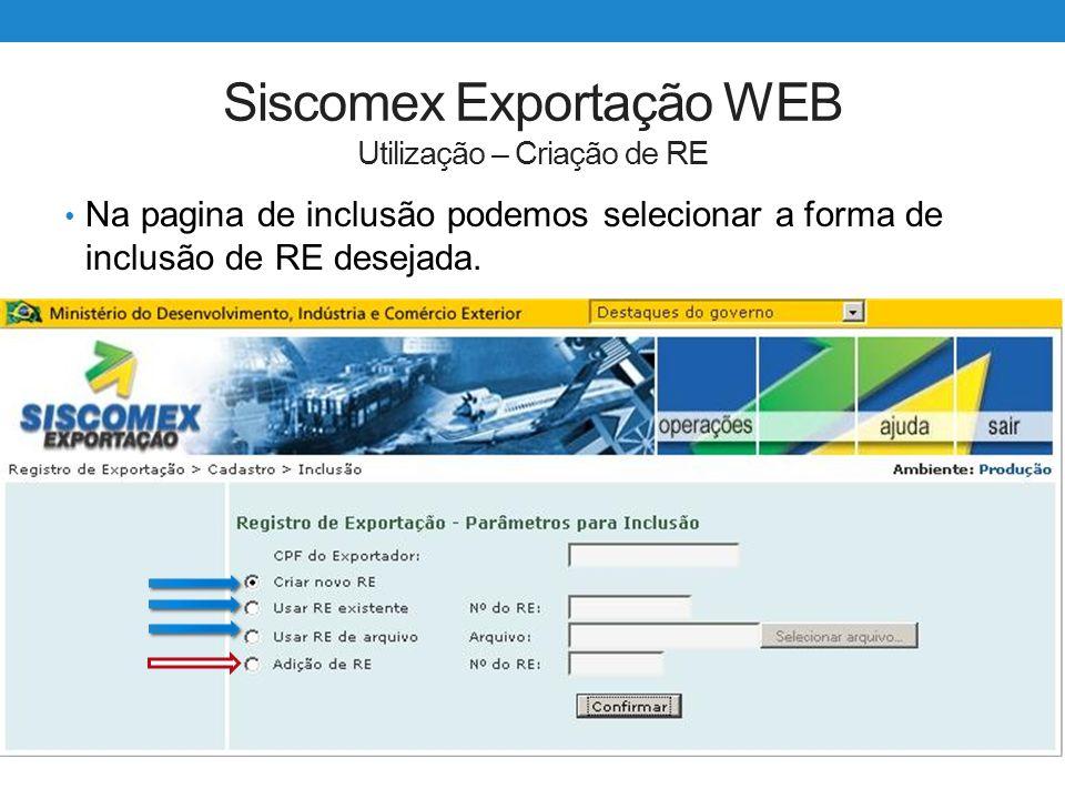 Siscomex Exportação WEB Utilização – Criação de RE Na pagina de inclusão podemos selecionar a forma de inclusão de RE desejada.