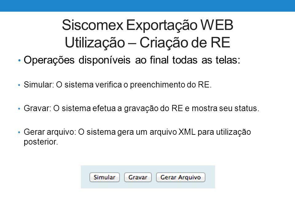 Siscomex Exportação WEB Utilização – Criação de RE Operações disponíveis ao final todas as telas: Simular: O sistema verifica o preenchimento do RE. G