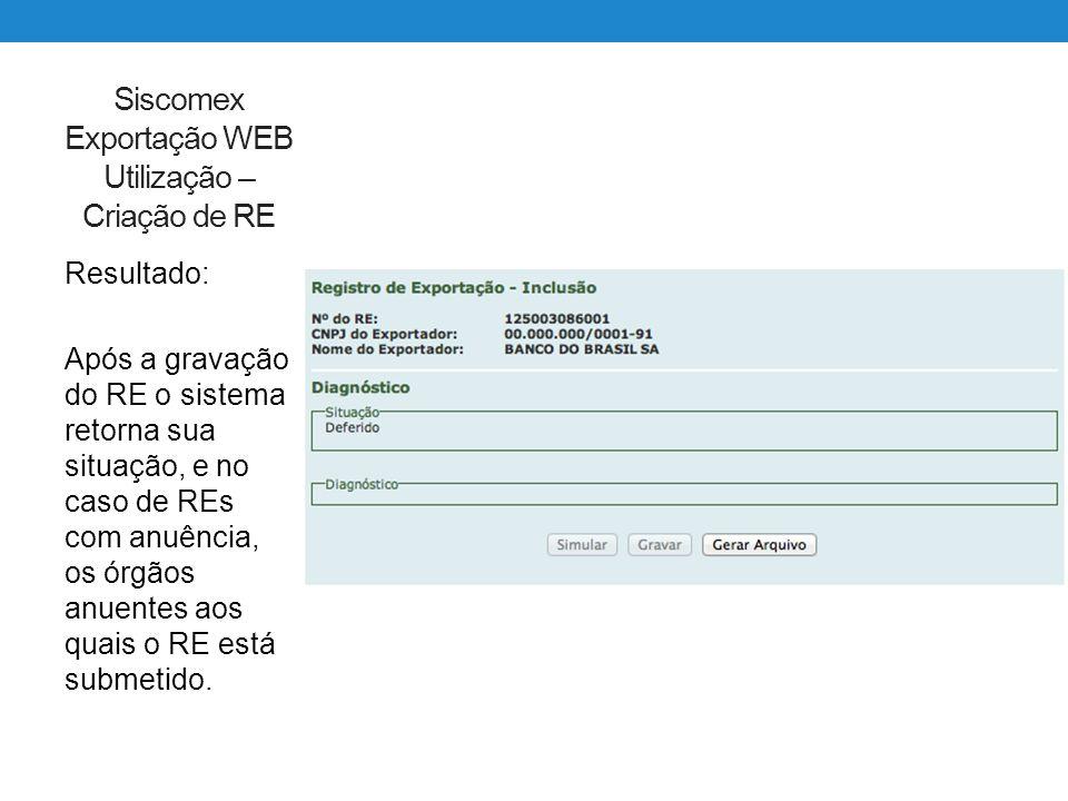 Siscomex Exportação WEB Utilização – Criação de RE Resultado: Após a gravação do RE o sistema retorna sua situação, e no caso de REs com anuência, os