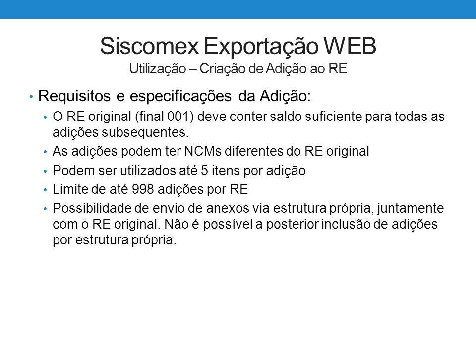 Siscomex Exportação WEB Utilização – Criação de Adição ao RE Requisitos e especificações da Adição: O RE original (final 001) deve conter saldo sufici