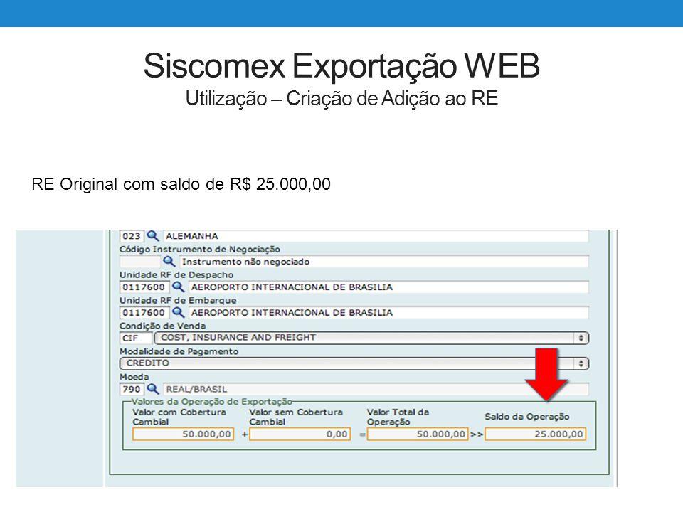 Siscomex Exportação WEB Utilização – Criação de Adição ao RE RE Original com saldo de R$ 25.000,00