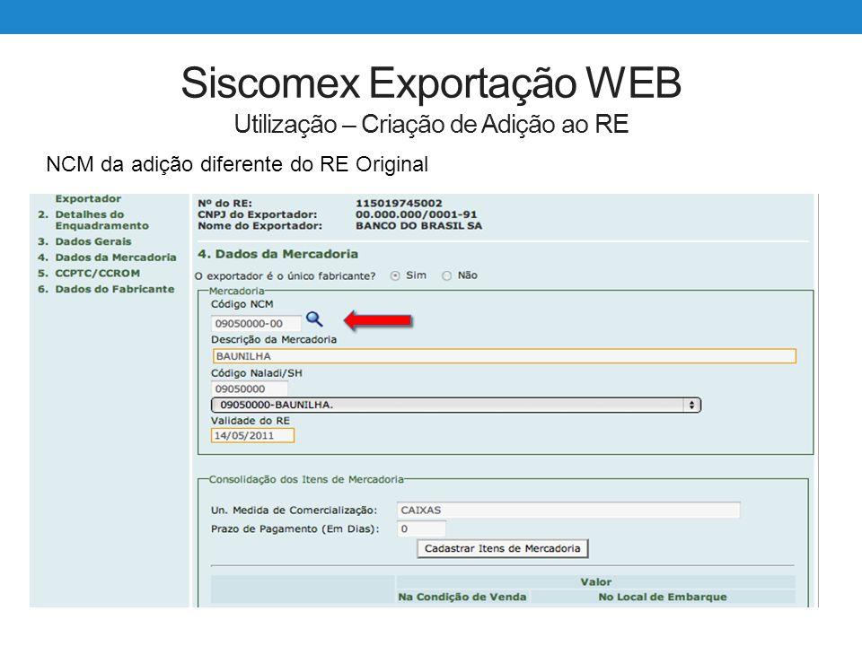 Siscomex Exportação WEB Utilização – Criação de Adição ao RE NCM da adição diferente do RE Original