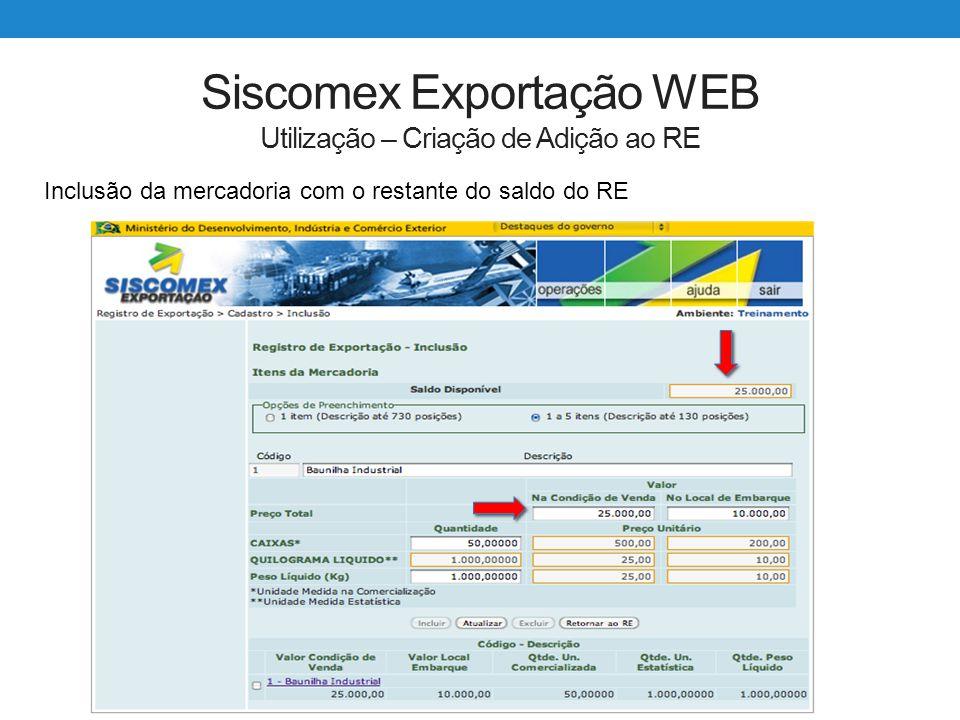 Siscomex Exportação WEB Utilização – Criação de Adição ao RE Inclusão da mercadoria com o restante do saldo do RE