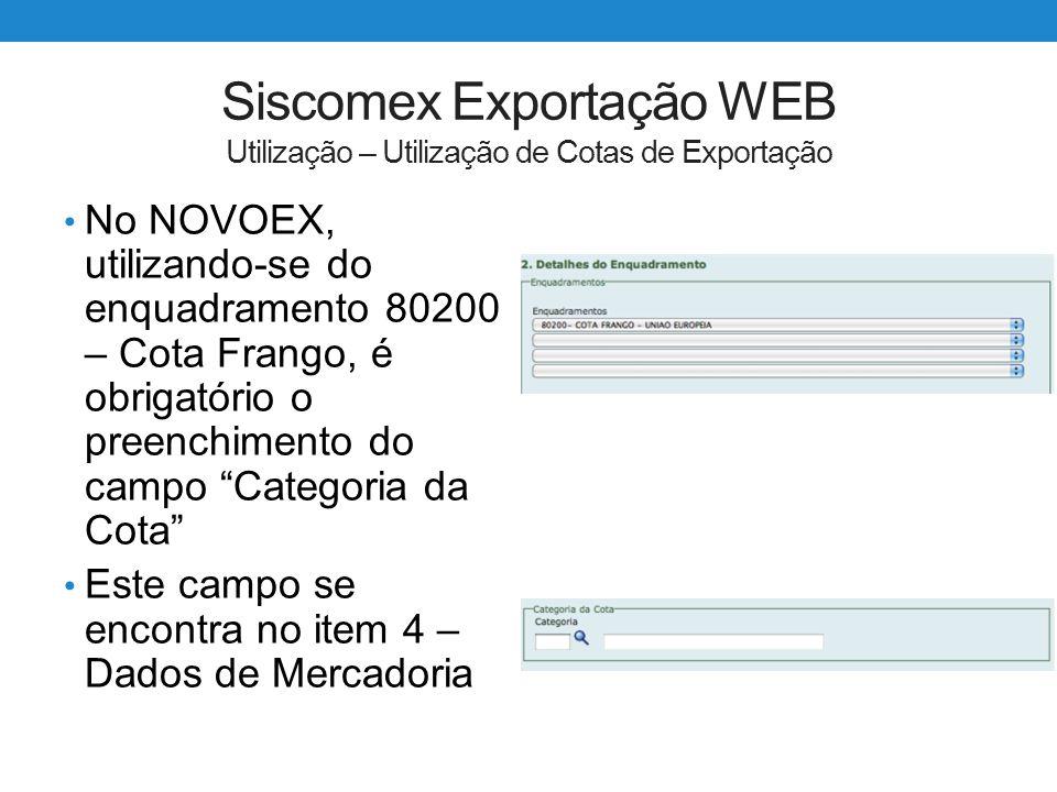 Siscomex Exportação WEB Utilização – Utilização de Cotas de Exportação No NOVOEX, utilizando-se do enquadramento 80200 – Cota Frango, é obrigatório o
