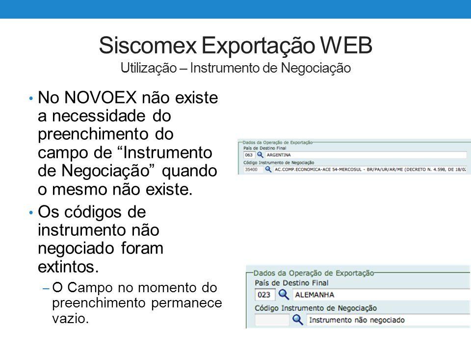 """Siscomex Exportação WEB Utilização – Instrumento de Negociação No NOVOEX não existe a necessidade do preenchimento do campo de """"Instrumento de Negocia"""