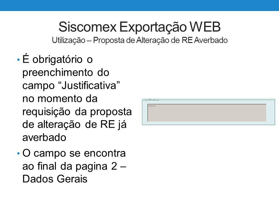 """Siscomex Exportação WEB Utilização – Proposta de Alteração de RE Averbado É obrigatório o preenchimento do campo """"Justificativa"""" no momento da requisi"""