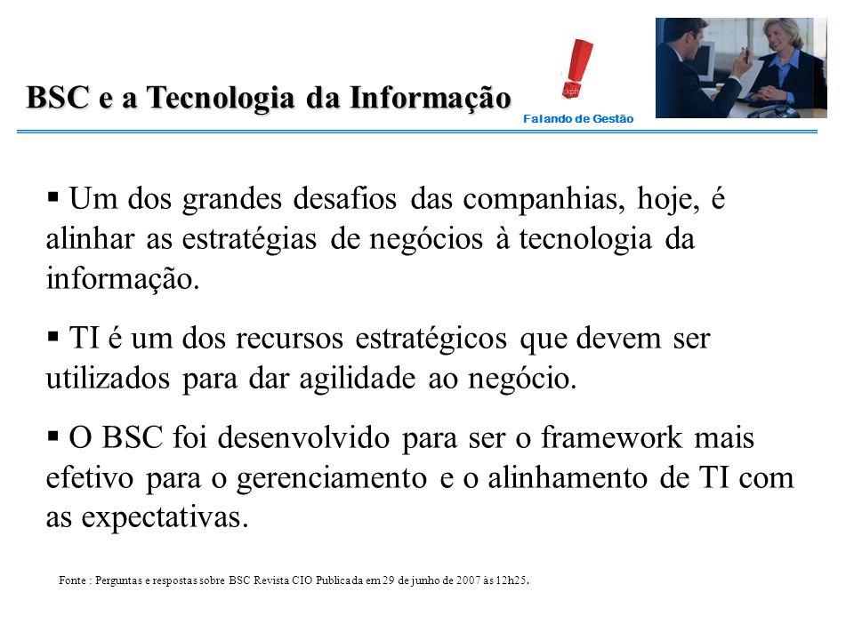 Falando de Gestão BSC e a Tecnologia da Informação  Um dos grandes desafios das companhias, hoje, é alinhar as estratégias de negócios à tecnologia d
